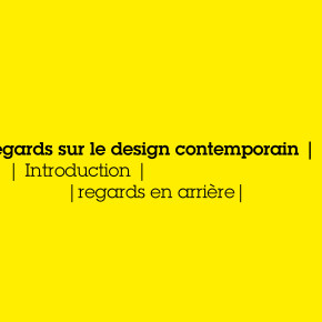 Regards sur le design contemporain  | Introduction |  Regards en arrière