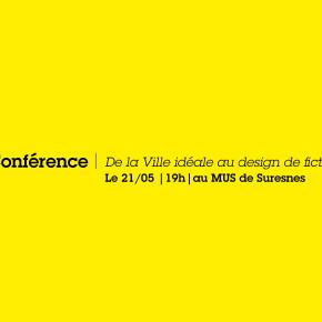 Conférence | De la Ville idéale au design de fiction| 19h | 21/05 | au MUS de Suresnes
