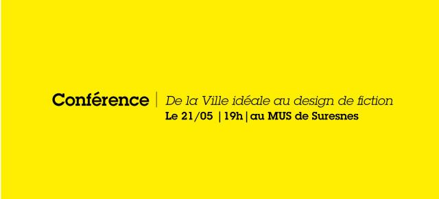 Conférence   De la Ville idéale au design de fiction  19h   21/05   au MUS de Suresnes