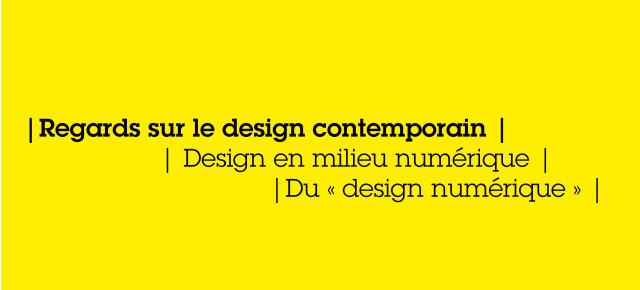Regards sur le design contemporain    Design en milieu numérique  Du « design numérique »  