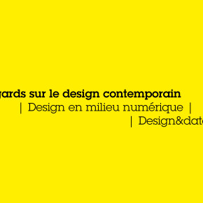 Regards sur le design contemporain  | Design en milieu numérique |Design&data|