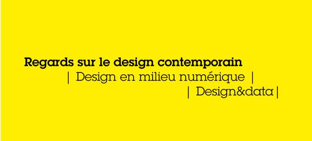 Regards sur le design contemporain    Design en milieu numérique  Design&data 