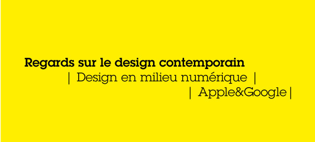 Regards sur le design contemporain | Design en milieu numérique |Apple&Google|